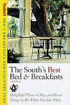 The South's best bed & breakfasts : delightful places to stay and great things to do when you get there