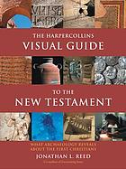 The Harpercollins visual guide to the New Testament : what archaeology reveals about the first Christians