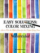 Easy solutions : color mixing : watercolor : how to mix the right colors for the subject every time