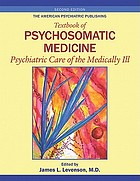 The American Psychiatric Publishing textbook of psychosomatic medicine : psychiatric care of the medically ill