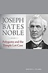 Joseph Bates Noble : polygamy and the Temple Lot case