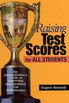 Raising test scores for all students : an administrator's guide to improving standardized test performance