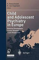 Child and adolescent psychiatry in Europe : historical development, current situation, future perspectives