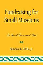 Fundraising for small museums : in good times and bad