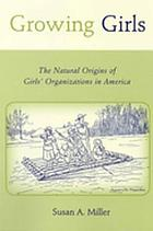 Growing girls : the natural origins of girls' organizations in America