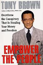 Empower the people : overthrow the conspiracy that is stealing your money and freedom