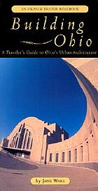 Building Ohio : a traveler's guide to Ohio's urban architecture