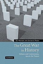 The Great War in history : debates and controversies, 1914 to the present