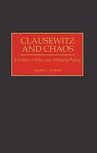 Clausewitz and chaos : friction in war and military policy