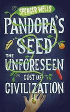 Pandora's seed : the unforeseen cost of civilization