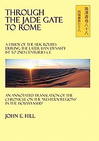 Through the jade gate to Rome : a study of the silk routes during the Later Han Dynasty 1st to 2nd centuries CE : an annotated translation of the chronicle on the 'Western Regions' in the Hou Hanshu