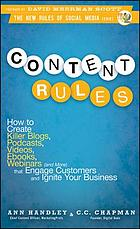 Content rules : how to create killer blogs, podcasts, videos, ebooks, webinars (and more) that engage customers and ignite your business
