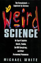 Weird science : an expert explains ghosts, voodoo, the UFO conspiracy, and other paranormal phenomena