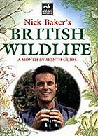 Nick Baker's British wildlife : a month by month guide.