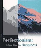 Perfectionism : a sure cure for happiness