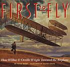 First to fly : how Wilbur & Orville Wright invented the airplane