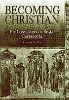 Becoming Christian : the conversion of Roman Cappadocia