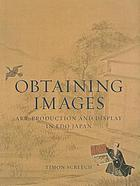 Obtaining images : art, production and display in Edo Japan