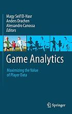 Game analytics : maximizing the value of player data