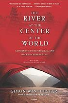 The river at the center of the world : a journey up the Yangtze and back in Chinese time