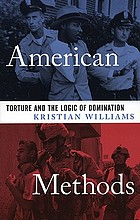 American methods : torture and the logic of domination