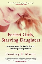 Perfect girls, starving daughters : how the quest for perfection is harming young women