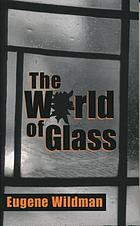 The world of glass