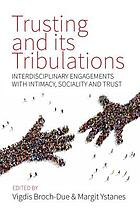 Trusting and its tribulations : interdisciplinary engagements with intimacy, sociality and trust