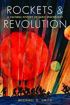 Rockets and Revolution : a Cultural History of Early Spaceflight.
