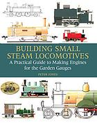 Building small steam locomotives : a practical guide to making engines for the garden gauges
