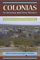Colonias in Arizona and New Mexico: Border Poverty and Community Development Solutions cover image
