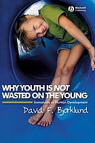 Why youth is not wasted on the young : immaturity in human development