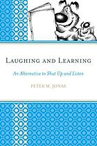 Laughing and learning : an alternative to shut up and listen