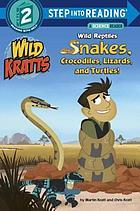 Wild reptiles : snakes, crocodiles, lizards, and turtles!