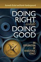 Doing right while doing good : an exploration of ministerial ethics