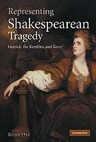 Representing Shakespearean tragedy : Garrick, the Kembles, and Kean