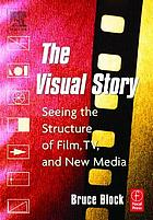 The visual story : seeing the structure of film, TV, and new media