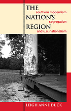 The nation's region : southern modernism, segregation, and U.S. nationalism