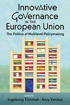Innovative governance in the European Union : the politics of multilevel policymaking