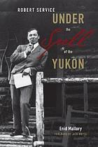 Robert Service : under the spell of the Yukon