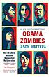 Obama zombies : [how the liberal machine brainwashed... by  Jason Mattera