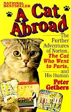 A cat abroad : the further adventures of Norton, the cat who went to Paris, and his human