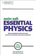 Master math. : Essential physics master everything from motion, force, heat and work to energy, fluids, waves, optics and electricity