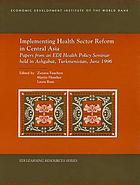 Implementing health sector reform in Central Asia : papers from a health policy seminar held in Ashgabat, Turkmenistan in June, 1996