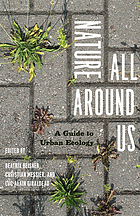 Nature all around us : a guide to urban ecology