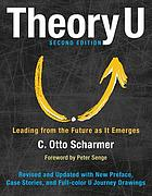 Theory U : leading from the future as it emerges : the social technology of presencing