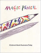 Magic pencil : children's book illustration today