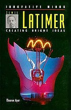 Lewis Latimer : creating bright ideas