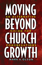 Moving beyond church growth : an alternative vision for congregations