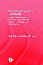The comedy improv handbook : a comprehensive guide to university improvisational comedy in theatre and performance